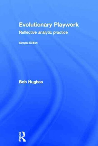 Evolutionary playwork : reflective analytic practice /