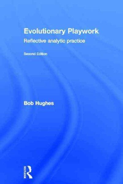 Evolutionary playwork : reflective analytic practice /