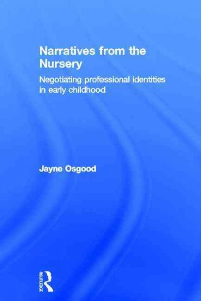 Narratives from the nursery : negotiating professional identities in early childhood /