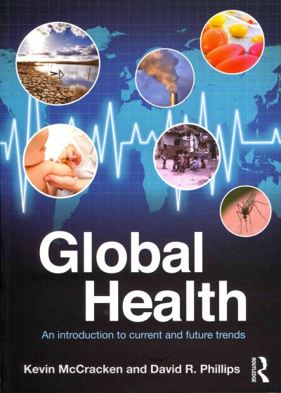 Global health : an introduction to current and future trends /