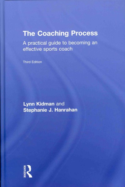 The coaching process : a practical guide to becoming an effective sports coach /
