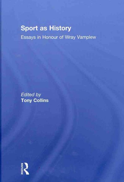 Sport as history : essays in honour of Wray Vamplew /