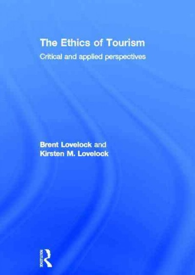 The ethics of tourism : critical and applied perspectives