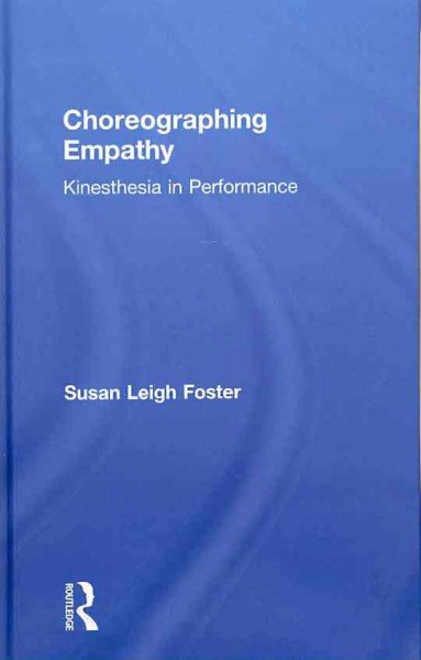 Choreographing empathy : kinesthesia in performance /