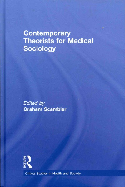 Contemporary theorists for medical sociology /