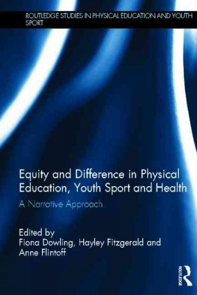Equity and difference in physical education, youth sport and health : a narrative approach /
