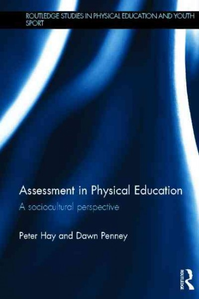 Assessment in physical education : a sociocultural perspective /