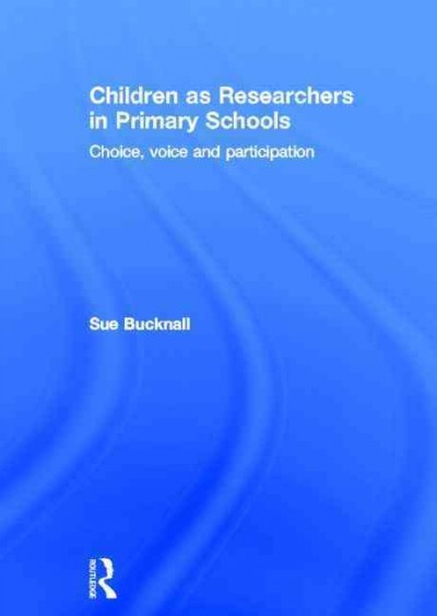 Children as researchers in primary schools : choice, voice and participation /