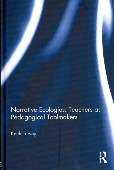 Narrative ecologies : teachers as pedagogical toolmakers /