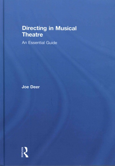 Directing in musical theatre : an essential guide /