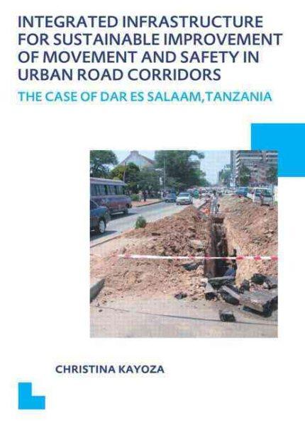 Integrated infrastructure for sustainable improvement of movement and safety in urban road corridors : : the case of Dar es Salaam- Tanzania = Een geïntegreerde infrastructuur vor duuzame verbetering van mobiliteit en veiligheid op stedelijke verbindingswegen : een casetudy van Dar es Salaam- Tanzania