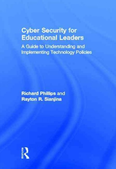Cyber security for educational leaders : a guide to understanding and implementing technology policies /