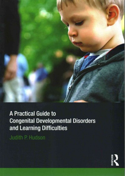 A practical guide to congenital developmental disorders and learning difficulties /