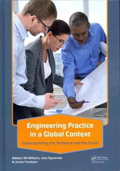 Engineering practice in a global context : : understanding the technical and the social