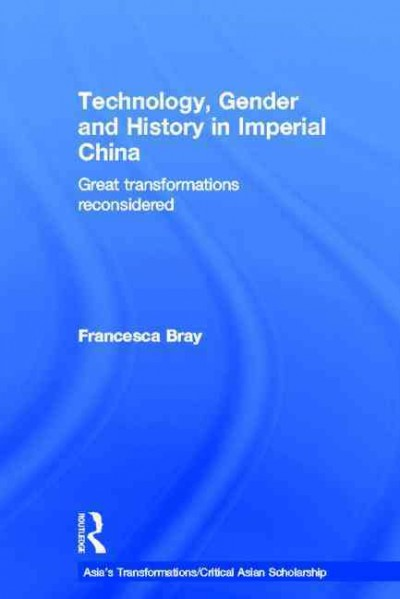 Technology, gender and history in imperial China : great transformations reconsidered