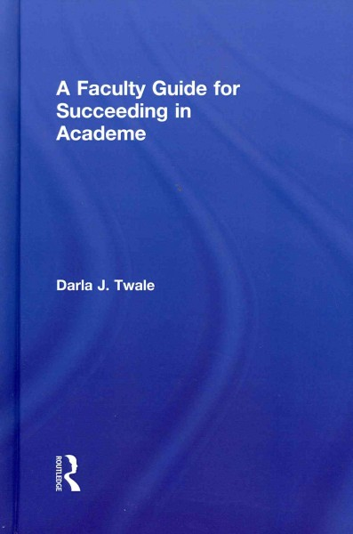 A faculty guide for succeeding in academe /