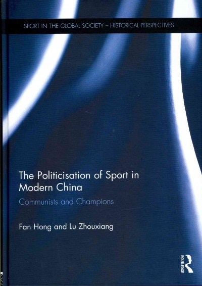 The politicisation of sport in modern China : communists and champions /