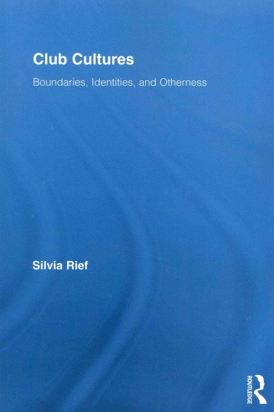 Club cultures : boundaries, identities, and otherness /