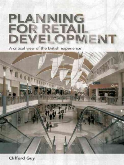 Planning for retail development : : a critical view of the British experience