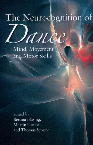 The neurocognition of dance : mind, movement and motor skills /
