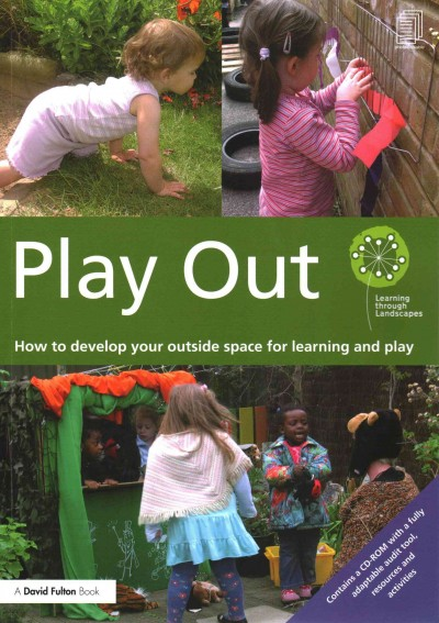 Play out : how to develop your outside space for learning and play.