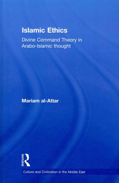 Islamic ethics : divine command theory in Arabo-Islamic thought /