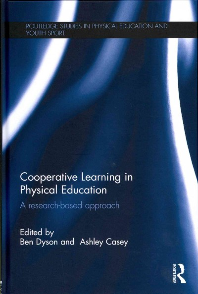 Cooperative learning in physical education : a research-based approach /