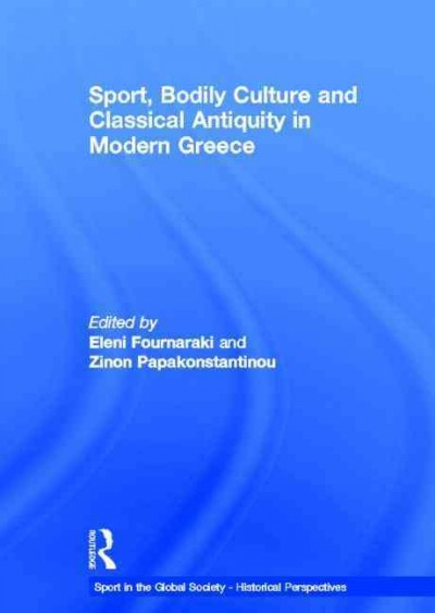 Sport, bodily culture and classical antiquity in modern Greece /