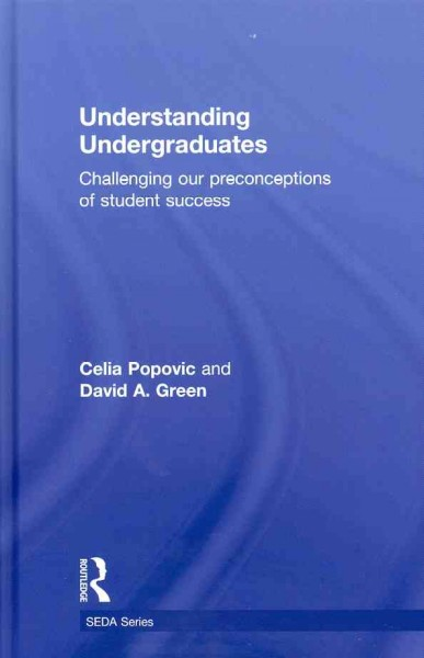 Understanding undergraduates : challenging our preconceptions of student success /