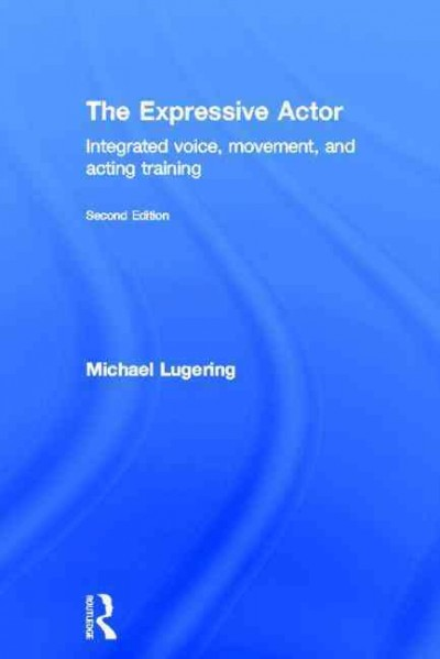 The expressive actor : integrated voice, movement, and acting training /