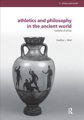 Athletics and philosophy in the ancient world : contests of virtue /