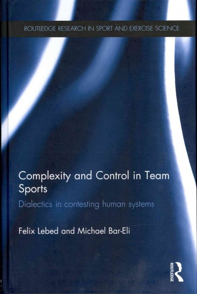 Complexity and control in team sports : dialectics in contesting human systems /