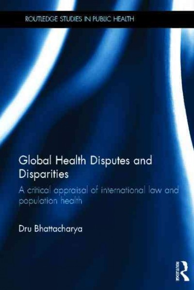 Global health disputes and disparities : a critical appraisal of international law and population health /