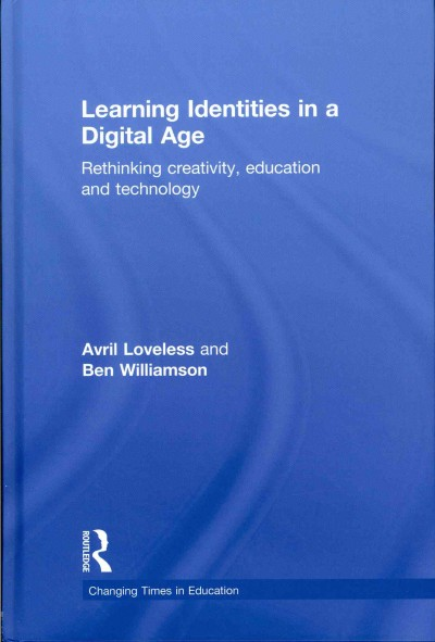 Learning identities in a digital age : rethinking creativity, education and technology /