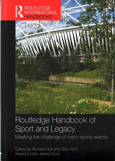 Routledge handbook of sport and legacy : meeting the challenge of major sports events /