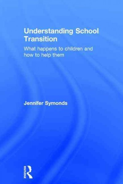 Understanding school transition : what happens to children and how to help them /