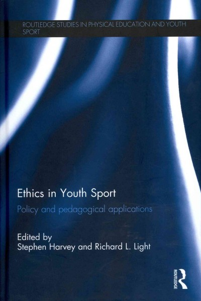 Ethics in youth sport : policy and pedagogical applications /