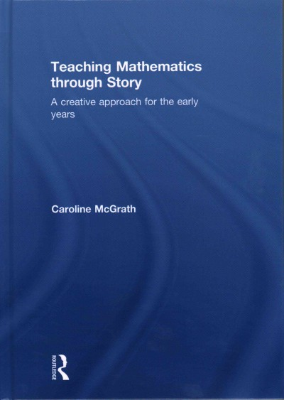 Teaching mathematics through story : a creative approach for the early years /
