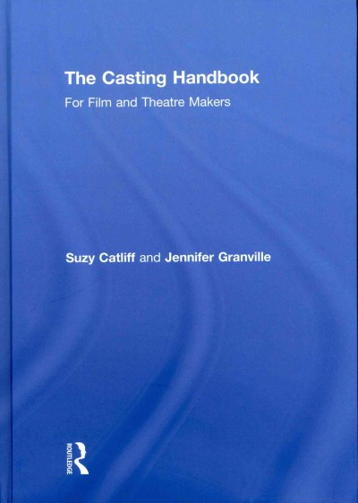 The casting handbook : for film and theatre makers /