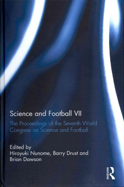 Science and football VII : the proceedings of the Seventh World Congress on Science and Football /