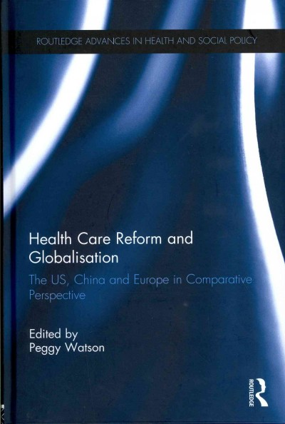 Health care reform and globalisation : the US, China and Europe in comparative perspective /