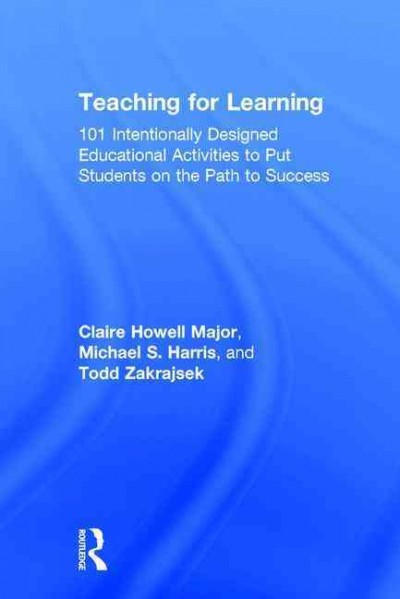 Teaching for learning : 101 intentionally designed educational activities to put students on the path to success /
