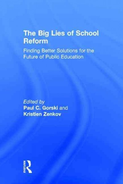 The big lies of school reform : finding better solutions for the future of public education /