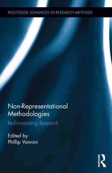Non-representational methodologies : re-envisioning research /