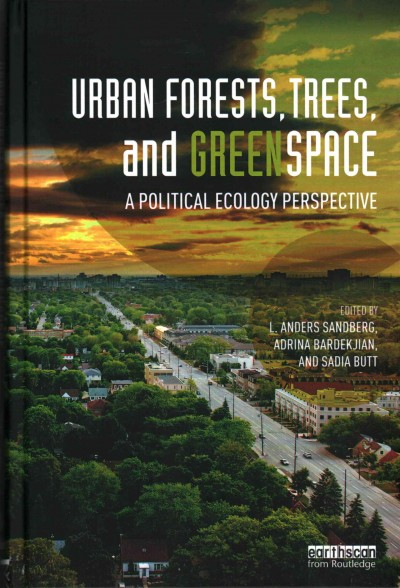 Urban forests, trees, and greenspace : a political ecology perspective /