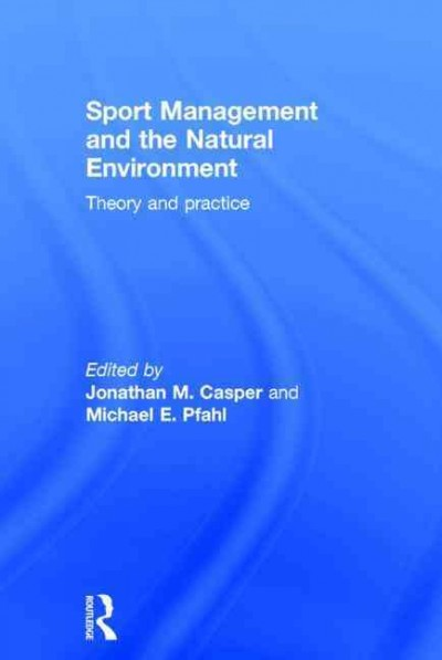 Sport management and the natural environment : theory and practice /