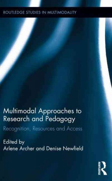 Multimodal approaches to research and pedagogy : recognition, resources, and access /