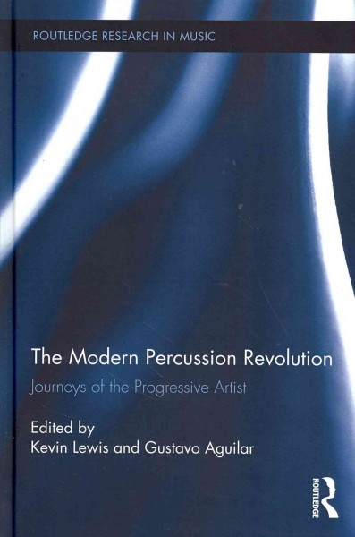 The modern percussion revolution : journeys of the progressive artist /