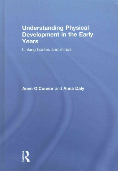 Understanding physical development in the early years : linking bodies and minds /