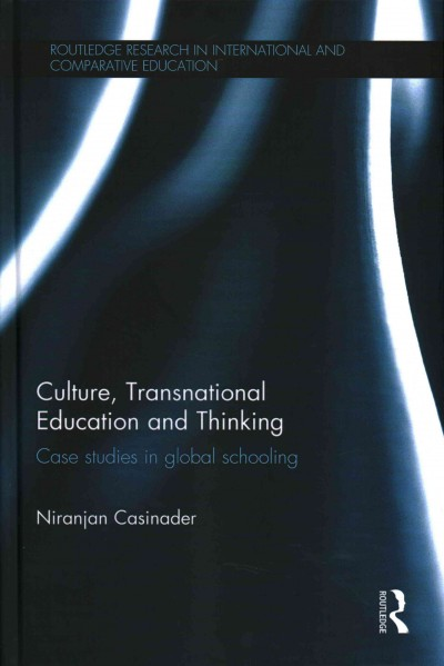 Culture, transnational education and thinking : case studies in global schooling /